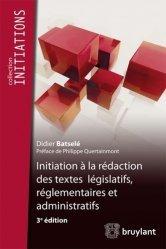 Initiation à la rédaction des textes législatifs, règlementaires et administratifs. 3e édition
