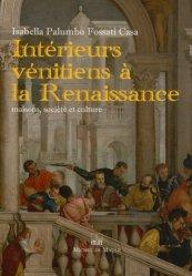 Intérieurs vénitiens à la Renaissance. Maisons, société et culture