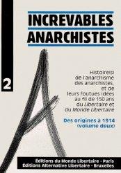 Increvables anarchistes. Tome 2, Des origines à 1914, histoire(s) de l'anarchisme des anarchistes, et de leurs foutues idées au fil de 150 ans du