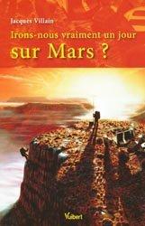 Irons-nous vraiment un jour sur Mars ?