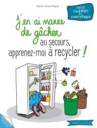 J'en ai marre de gâcher au secours, apprenez-moi à recycler !