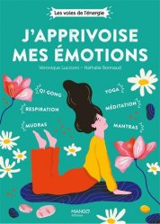 J'apprivoise mes émotions. qi gong, mudras, respiration, yoga, mantras, méditation
