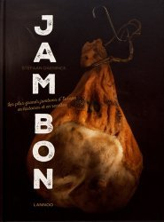 Jambon. Les plus grands jambons d'Europe en histoires et en recettes
