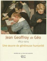 Jean Geoffroy (1853-1924) dit Géo. Une oeuvre de généreuse humanité
