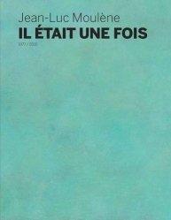 Jean-Luc Moulène. Il était une fois, Edition bilingue français-anglais