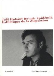 Joël Hubaut Re-mix épidémik. Esthétique de la dispersion