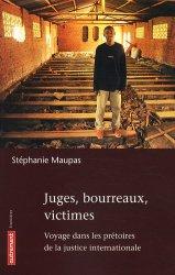 Juges, bourreaux, victimes. Voyage dans les prêtoires de la justice internationale