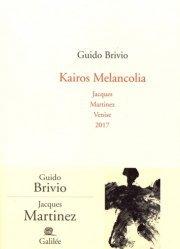 Kairos Melancolia. Jacques Martinez Venise 2017, Edition bilingue français-italien