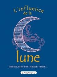 L'influence de la lune - Beauté, bien-être, maison, jardin...
