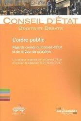 L'ordre public : regards croisés du Conseil d'Etat et de la Cour de cassation. Un colloque organisé par le Conseil d'Etat et de la Cour de cassation