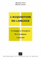 L'acquisition du langage. Le langage en émergence, de la naissance à trois ans ; Le langage en développement, au-delà de trois ans