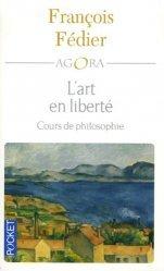 L'art en liberté. Aristote Baudelaire Proust Flaubert Cézanne Kant Matisse Heidegger