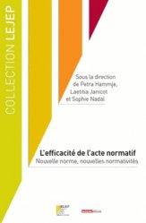 L'efficacité de l'acte normatif. Nouvelle norme, nouvelles normativités