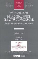 L'organisation de la connaissance des actes du procès civil. Etude sur un modèle en mutation