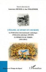 L'Eglise, le sport et l'Europe. La Fédération internationale catholique d'éducation physique (FICEP) à l'épreuve du temps (1911-2011)