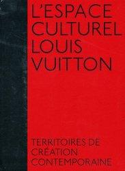 L'espace culturel Louis Vuitton. Territoires de création contemporaine