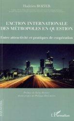 L'action internationale des métropoles en question. Entre attractivité et pratiques de coopération