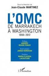 L'OMC : de Marrakech à Washington (1994-2017)