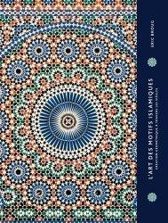 L'art des motifs islamiques. Création géométrie à travers les siècles
