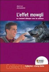L'effet Mowgli. Ou comment dialoguer avec les animaux
