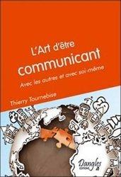L'art d'être communicant. Avec les autres et avec soi-même