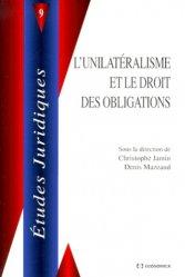 L'unilatéralisme et le droit des obligations. Actes du colloque, 9 janvier 1998