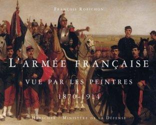 L'armée française vue par les peintres. 1870-1914