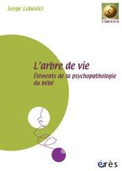 L'arbre de vie Éléments de la psychopathologie du bébé