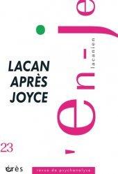 L'en-je lacanien N° 23, Décembre 2014 : Lacan après Joyce