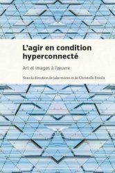 L'agir en condition hyperconnectée : art et images à l'oeuvre