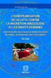 L'européanisation de la lutte contre la migration irrégulière et les droits humains. Une étude des politiques de renvois forcés en France, au Royaume-Unis et en Turquie