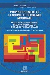 L'investissement et la nouvelle économie mondiale. Trajectoires nationales, réseaux mondiaux et normes internationales