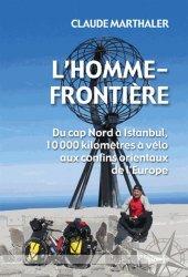 L'Homme-frontière. Du cap Nord à Istanbul, 10 000 kilomètres à vélo aux confins orientaux de l'Europe