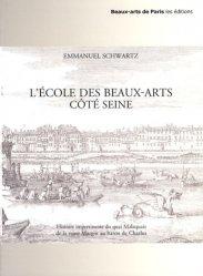 L'Ecole des Beaux-Arts côté Seine. Histoire impertinente du quai Malaquais de la reine Margot au baron de Charlus