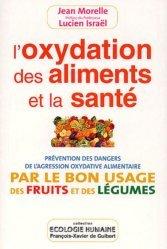 L'oxydation des aliments et la santé. Prévention des dangers de l'agression oxydative alimentaire par le bon usage des fruits et des légumes
