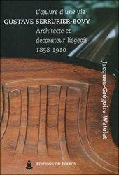 L'oeuvre d'une vie: Gustave Serrurier-Bovy, architecte décorateur liégeois 1858-1910
