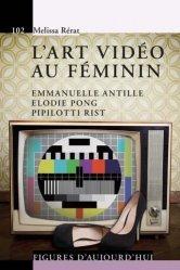 L'art vidéo au féminin. Emmanuelle Antille, Elodie Pong, Pipilotti Rist