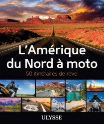 L'Amérique du Nord à Moto. 50 itinéraires de rêve