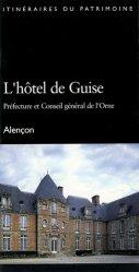 L'hôtel de Guise. Préfecture et Conseil général de l'Orne, Alençon
