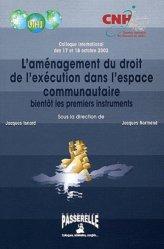 L'aménagement du droit de l'exécution dans l'espace communautaire. Bientôt les premiers instruments, Paris 17-18 octobre 2002
