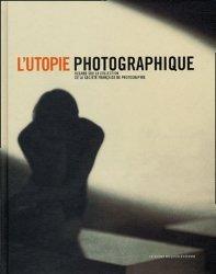 L'utopie photographique. Regard sur la collection de la société française de photographie