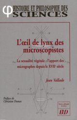 L'oeil de lynx des microscopistes La sexualité végétale : l'apport des micrographes depuis le XVIIème siècle