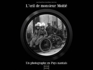 L'oeil de monsieur Moitié. Un photographe en Pays nantais