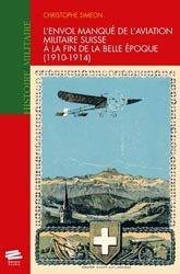 L'envol manqué de l'aviation militaire suisse à la fin de la Belle Epoque (1910-1914)