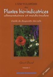 L'encyclopédie des plantes bio-indicatrices alimentaires et médicinales Volume 1