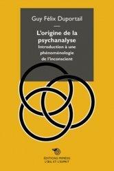 L'ORIGINE DE LA PSYCHANALYSE. INTRODUCTION A UNE PHENOMENOLOGIE DE L'INCONSCIENT