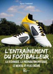 L'entraînement du footballeur. La technique, la préparation physique, le mental et plus encore