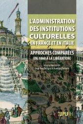 L'administration des institutions culturelles en France et en Italie. Approches comparées (des années 1860 à la Libération)