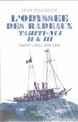 L'odyssée des radeaux Tahiti-Nui II & III. Tahiti-Chili, 1956-1958