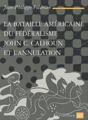 La bataille américaine du fédéralisme. John C. Calhoun et l'annulation (1828-1833)